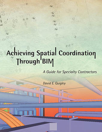 Achieving Spatial Coordination through BIM – A Guide for Specialty Contractors