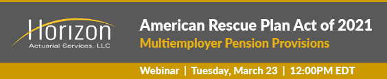 Webinar to Focus on American Rescue Plan Act of 2021 Provisions for Multiemployer Pension Plans